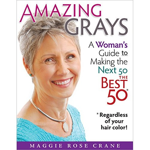 Amazing Grays: A Womans Guide to Making the Next 50 the Best 50 *...