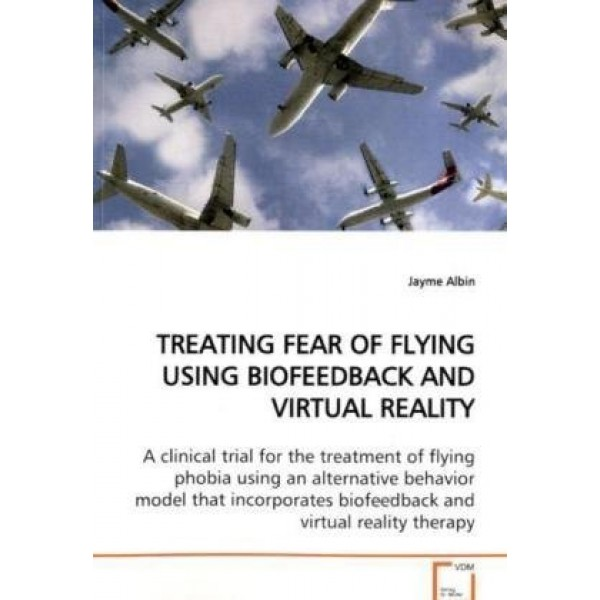 Treating Fear Of Flying Using Biofeedback And Virtual Reality: A C...